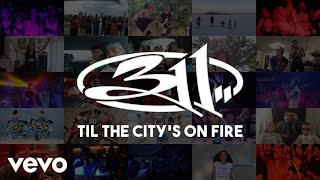 311 - 'Til the City's On Fire [Official Video]