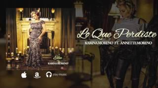 Lo Que Perdiste -  Karina Moreno Ft. Annette Moreno (Audio Oficial)