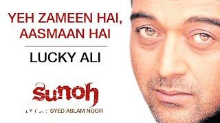 Yeh Zameen Hai - Aasmaan Hai |Sunoh | Lucky Ali | Official