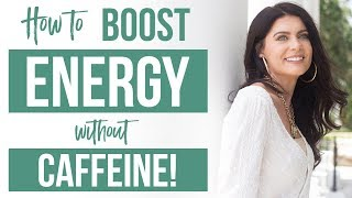 How To Boost Your Energy FAST WITHOUT Caffeine (Stop Feeling Crappy in Less Than 7 Days!)