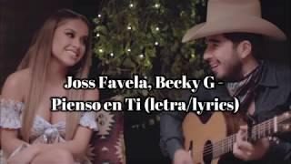 Joss Favela, Becky G   Pienso En Ti (letralyrics)