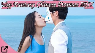 Top 20 Fantasy Chinese Dramas 2017 (All The Time)