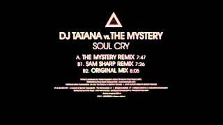 DJ Tatana Vs the Mystery - Soul Cry (Sam Sharp Remix) Full Version