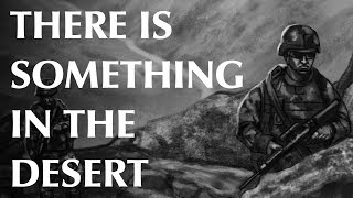 There is Something in the Desert