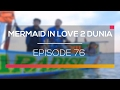 Mermaid In Love 2 Dunia Episode 76