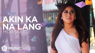 Akin Ka Na Lang - Morissette (Music Video)