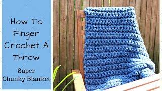 How To Finger Crochet A Blanket - Finger Crochet Blanket