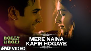 'Mere Naina Kafir Hogaye' - Song Video - Dolly Ki Doli