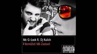 Video Mc G-Lock ft.  Dj Kulich - Nemůžeš Mě Zastavit (2019)