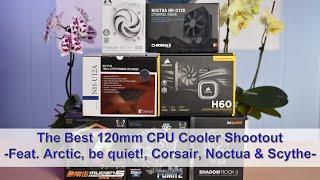 The Best 120mm CPU Cooler Shootout - Freezer 34 Vs. NH-U12S/U12A, Fuma 2/Mugen 5, Be Quiet! And H60