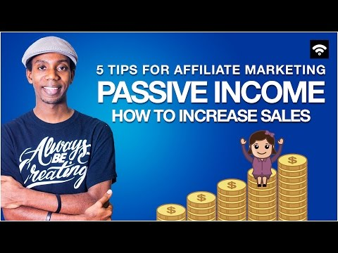 How to Make Passive Income with Affiliate Marketing | 5 Tips for Getting More Sales