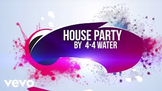 4-4 WATER - HOUSE PARTY (Lyric Video)
