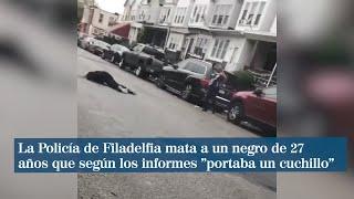 """La Policía de Filadelfia mata a un joven negro que según los informes """"portaba un cuchillo"""""""