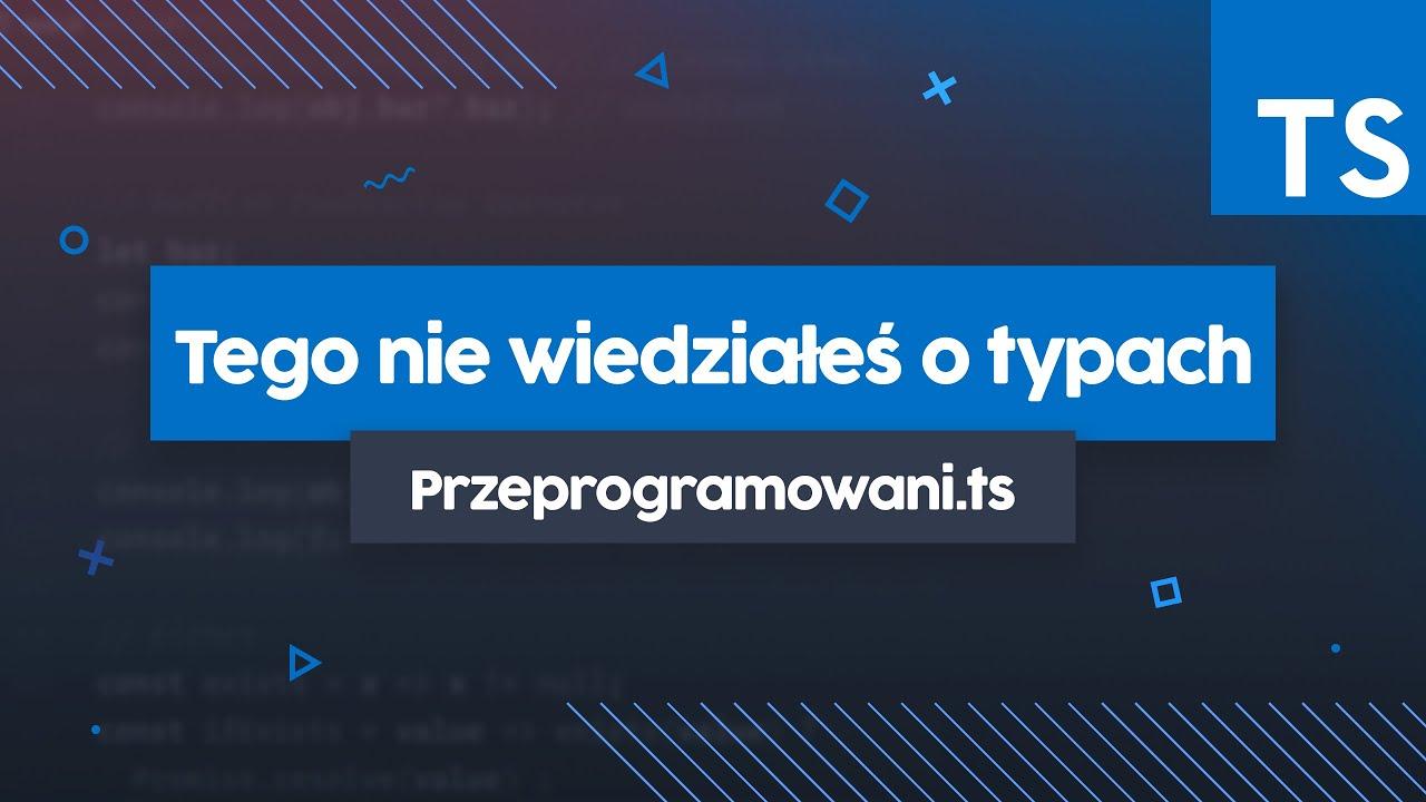 Tego nie wiesz o typach w TypeScript | Przeprogramowani.ts #5 cover image