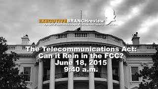 Click to play: The Telecommunications Act: Can it Rein in the FCC? - Audio/Video