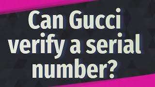Can Gucci verify a serial number?