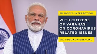 PM Modi's interaction with citizens of Varanasi on Coronavirus related issues via Video Conferencing
