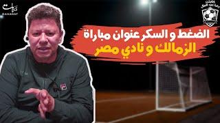 رضا عبد العال: الضغط و السكر عنوان مباراه نادي الزمالك و نادي مصر