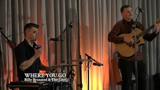 "Billy Bronsted & The Loot | ""Where You Go"""
