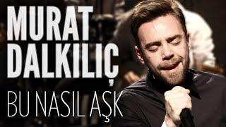 Murat Dalkılıç - Bu Nasıl Aşk (JoyTurk Akustik)