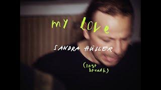 SANDRA HÜLLER<br />My Love (Last Breath)