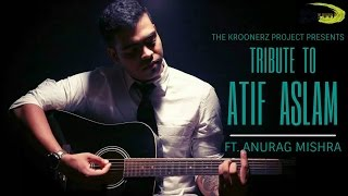 The Best of Atif Aslam Songs 2017 | Unplugged |The Kroonerz Project | Ft. Anurag Mishra |