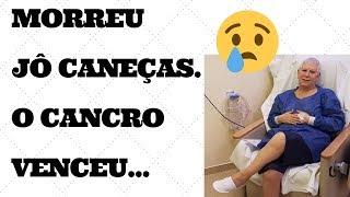 MORREU JÔ CANEÇAS. O CANCRO ACABOU POR VENCÊ-LA. |  MANIA CURIOSA