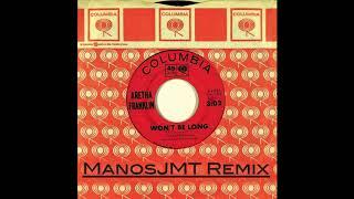 Aretha Franklin - Won't Be Long (ManosJMT Remix)