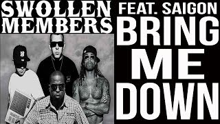 Swollen Members - Bring Me Down featurin Saigon