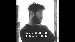 Tell Me   R.LUM.R
