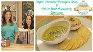 Zucchini Tarragon Soup and White Bean Hummus with Julieanna Hever