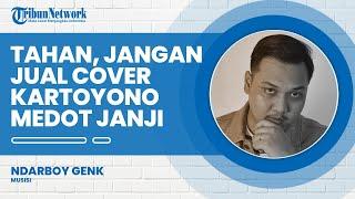 Cerita Ndarboy Genk Sempat Larang Denny Caknan Jual Cover Lagu Kartonyono Medot Janji, Ini Alasannya