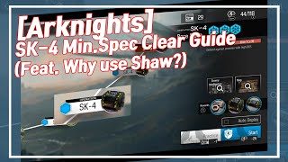 Shaw  - (Arknights) - [Arknights] SK-4 Min.Spec Clear Guide (no Shaw)