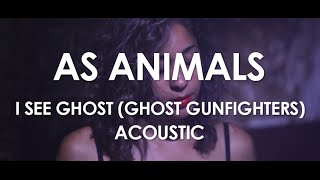 As Animals - I See Ghost (Ghost Gunfighters) - Acoustic [ Live in Paris ]