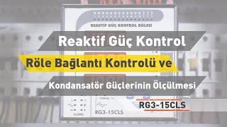 RG3-15 CLS Reaktif Güç Rölesi - Röle Bağlantı Kontrolü ve Kondansatör Güçlerinin Ölçülmesi
