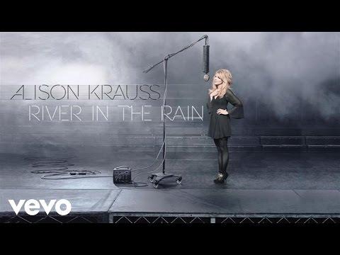 Alison Krauss - River In The Rain (Audio)