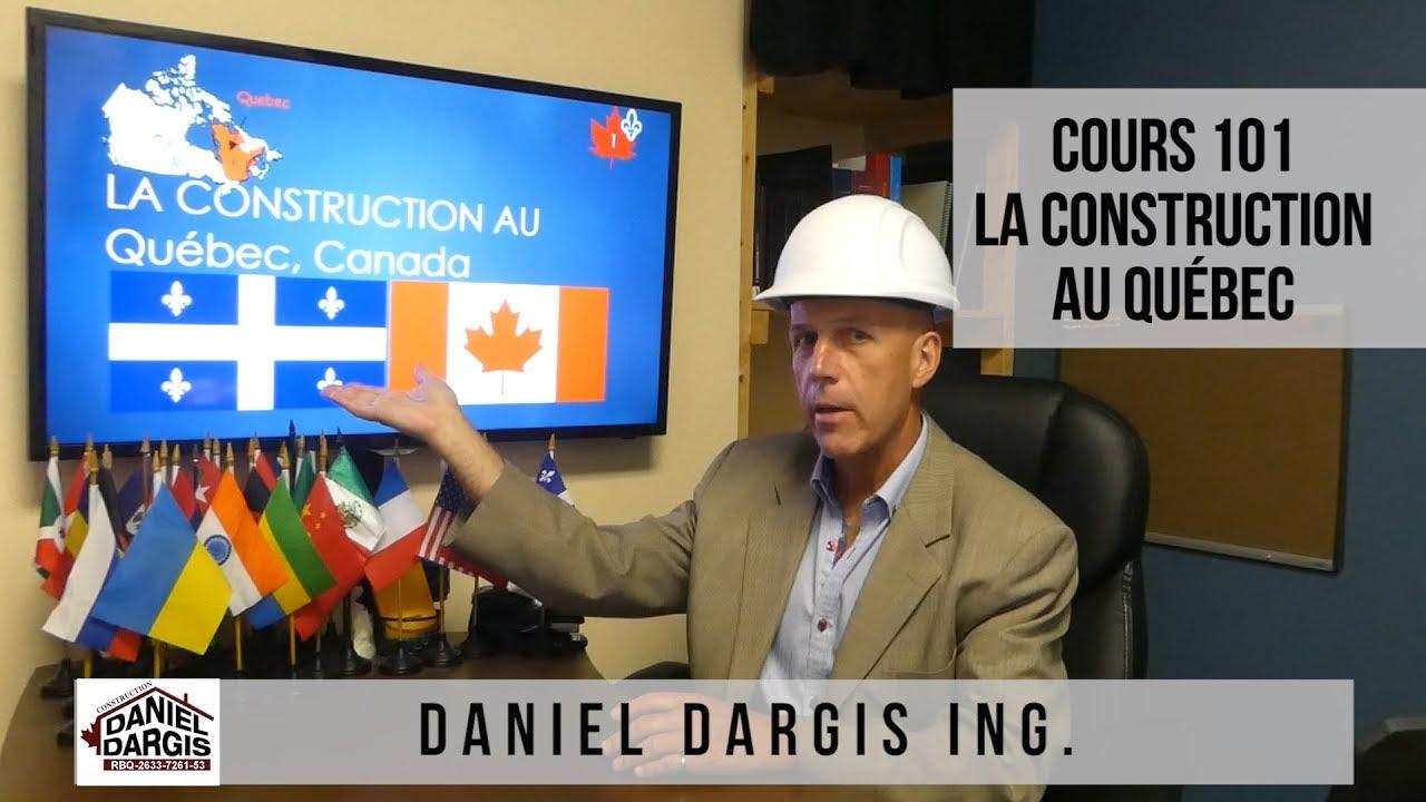 Cours 101 - La construction au Québec Canada - Daniel Dargis ingénieur