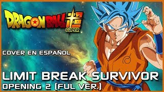 「Limit Break x Survivor」Dragon Ball Super OP 2 (FULL) - Cover Español