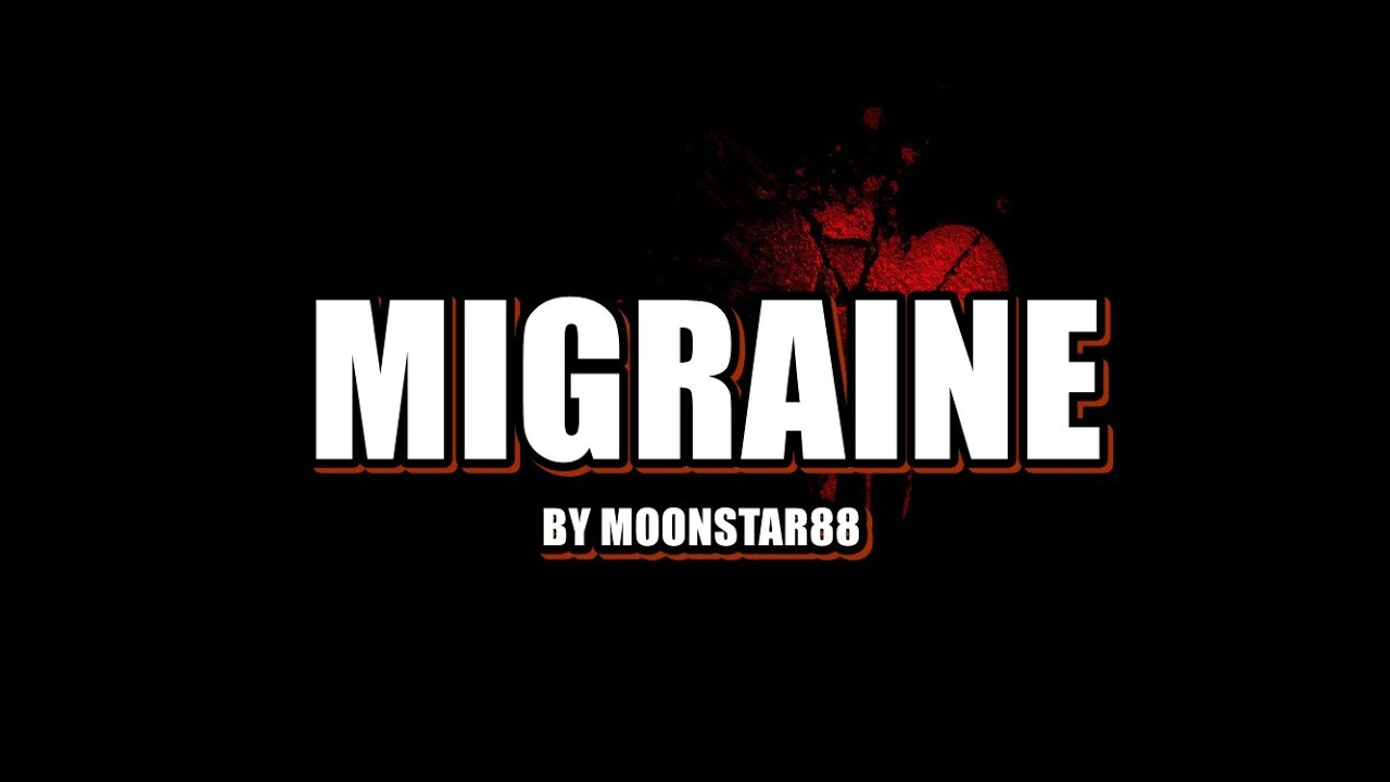 Migraine Lyrics - Moonstar88