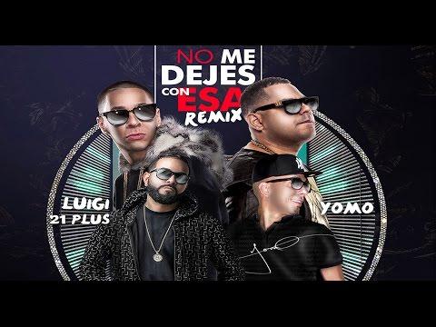 Letra No Me Dejes Con Esa (Remix) Baby Rasta Y Gringo Ft Luigi 21 Plus y Yo