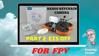 Part 2 | Akaso Keychain 4K Camera | FPV Cinewhoop | EIS OFF TEST FLIGHT