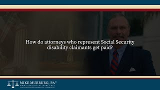 Video thumbnail: How do attorneys who represent Social Security disability claimants get paid?