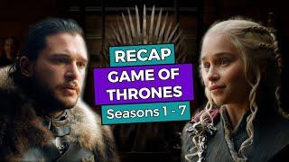 RECAP!!! - Game of Thrones: Seasons 1 - 7