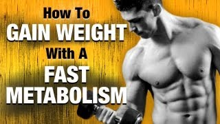 How To Gain Weight With A Fast Metabolism - 5 Easy Steps To Follow