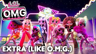 L.O.L. Surprise! O.M.G. Dolls | Extra (Like O.M.G.) Official Animated Music Video