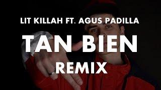 LIT Killah   Tan Bien (Remix) Ft. Agus Padilla X Fer Palacio