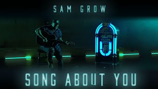 Sam Grow Song About You