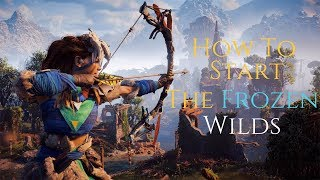 Horizon Zero Dawn - How To Start The Frozen Wilds DLC (Tips & Guide)