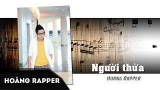 Người Thừa- Hoàng Rapper [Official]