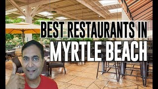 Best Restaurants and Places to Eat in Myrtle Beach, South Carolina SC